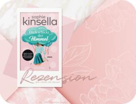 Rezension: Dich schickt der Himmel - Sophie Kinsella
