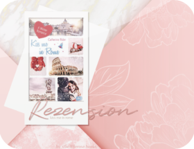 Rezension: Kiss me in Rome - Catherine Rider