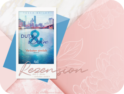 Rezension: Duty & Desire - Verboten sinnlich - Tessa Bailey