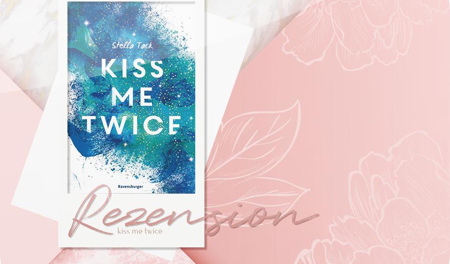 Rezension: Kiss me Twice - Stella Tack