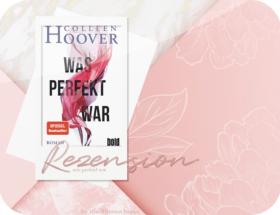 Rezension: Was perfekt war - Colleen Hoover