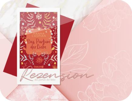 Rezension: Das Parfum der Liebe - Hanna Caspian