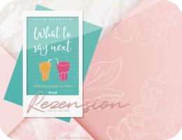 Rezension: What to say Next - Vielleicht genügt ein Wort - Julie Buxbaum